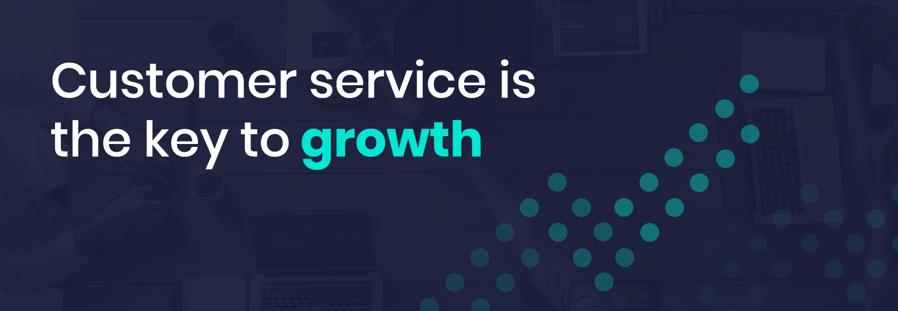 Customer service is the key to growth